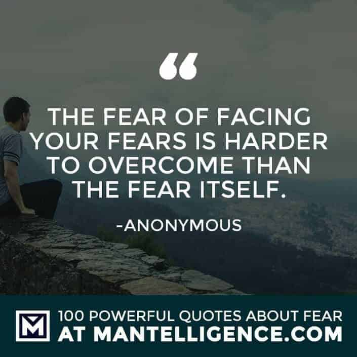 fear quotes #71 - The fear of facing your fears is harder to overcome than the fear itself.