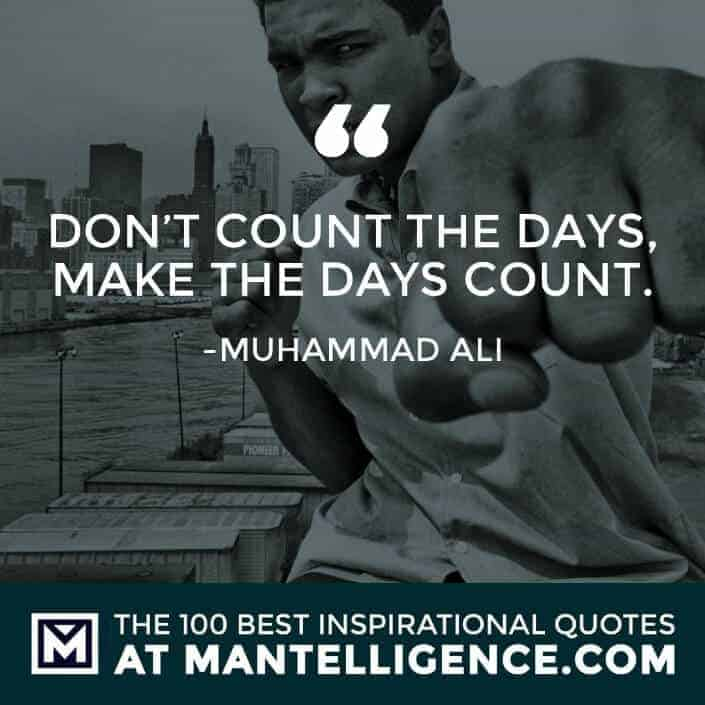 inspirational sayings - Don't count the days, make the days count.