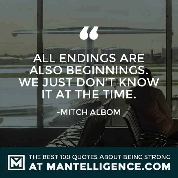 quotes about strength #73 - All endings are also beginnings. We just don't know it at the time.