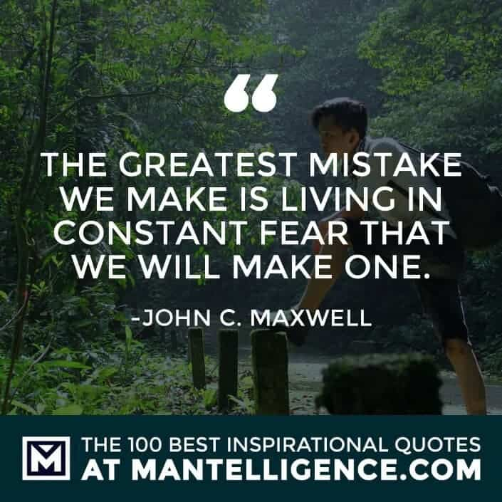 inspirational sayings - The greatest mistake we make is living in constant fear that we will make one.