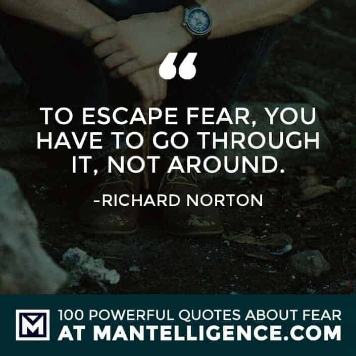 fear quotes #75 - To escape fear, you have to go through it, not around.
