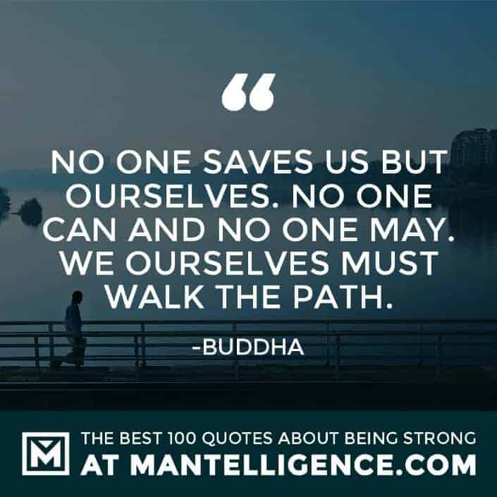 quotes about strength #76 - No one saves us but ourselves. No one can and no one may. We ourselves must walk the path.