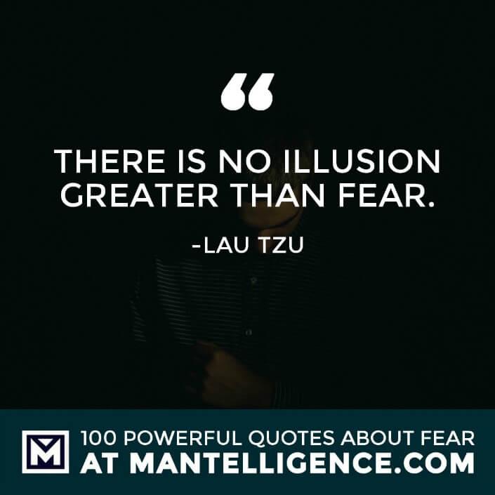fear quotes #76 - There is no illusion greater than fear.