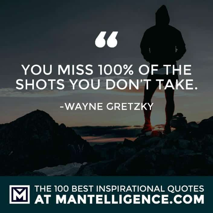 inspirational sayings - You miss 100% of the shots you don't take.