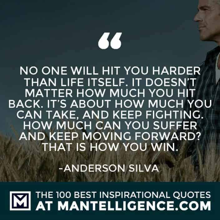 inspirational sayings - No one will hit you harder than life itself. It doesn't matter how much you hit back. It's about how much you can take, and keep fighting. How much can you suffer and keep moving forward? That is how you win.