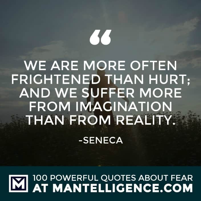 fear quotes #7 - We are more often frightened than hurt; and we suffer more from imagination than from reality.