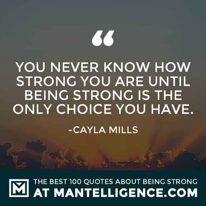 quotes about strength #8 - You never know how strong you are until being strong is the only choice you have.