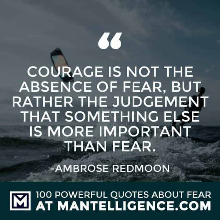 fear quotes #83 - Courage is not the absence of fear, but rather the judgement that something else is more important than fear.