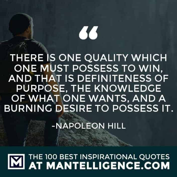 inspirational sayings - There is one quality which one must possess to win, and that is definiteness of purpose, the knowledge of what one wants, and a burning desire to possess it.
