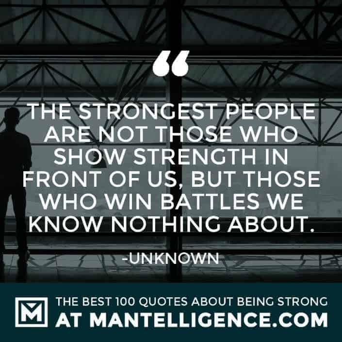 quotes about strength #86 - The strongest people are not those who show strength in front of us, but those who win battles we know nothing about.