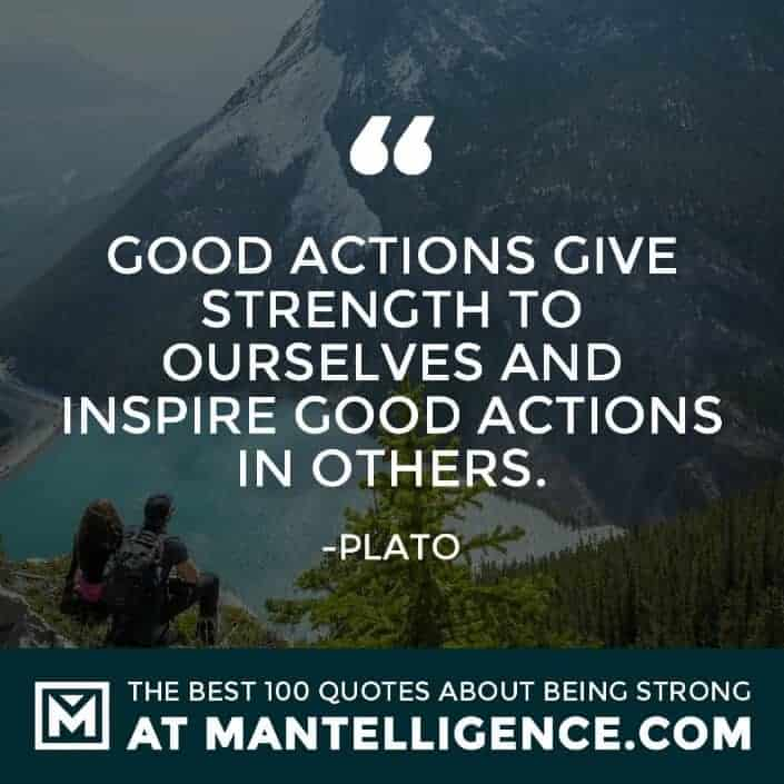 quotes about strength #88 - Good actions give strength to ourselves and inspire good actions in others.