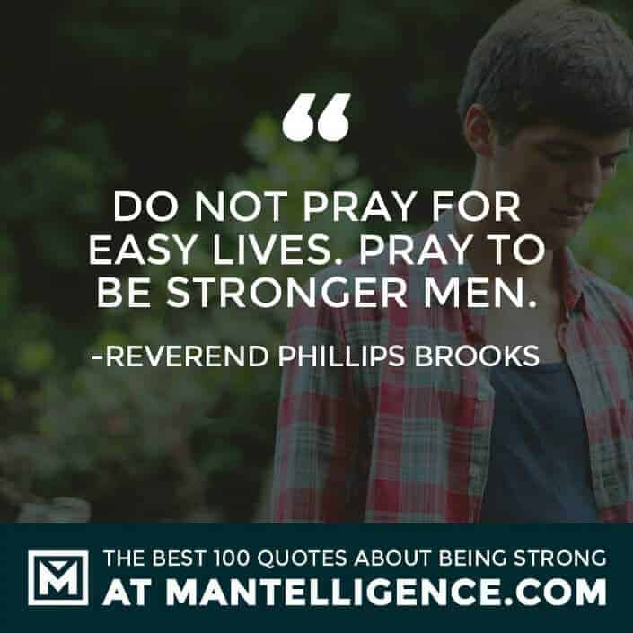 quotes about strength #89 - Do not pray for easy lives. Pray to be stronger men.