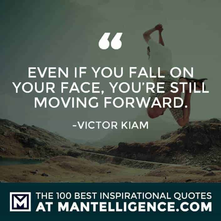 inspirational sayings - Even if you fall on your face, you're still moving forward.