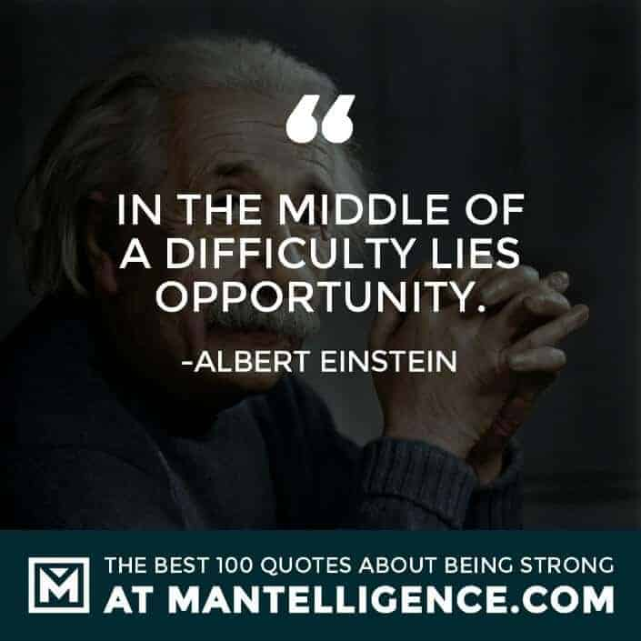 quotes about strength #90 - In the middle of a difficulty lies opportunity.