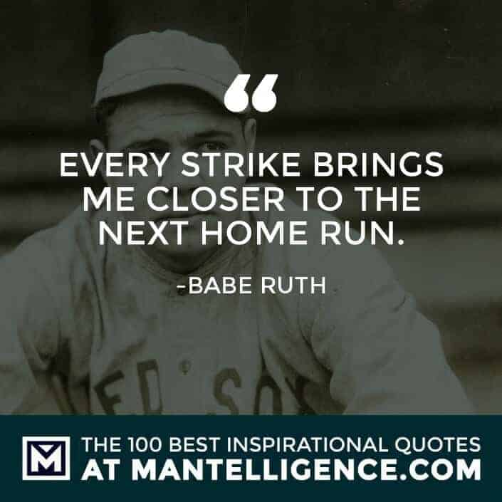 inspirational sayings - Every strike brings me closer to the next home run.