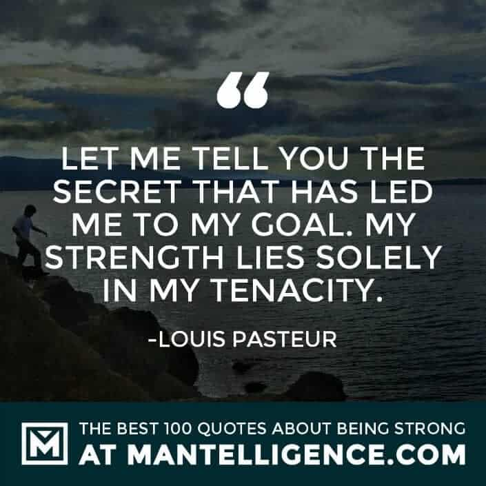 quotes about strength #93 - Let me tell you the secret that has led me to my goal. My strength lies solely in my tenacity.