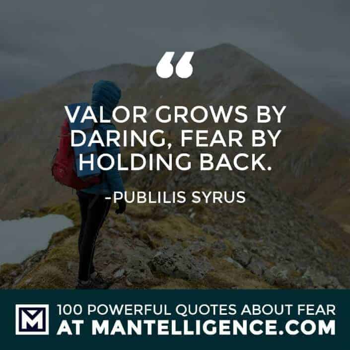 fear quotes #95 - Valor grows by daring, fear by holding back.