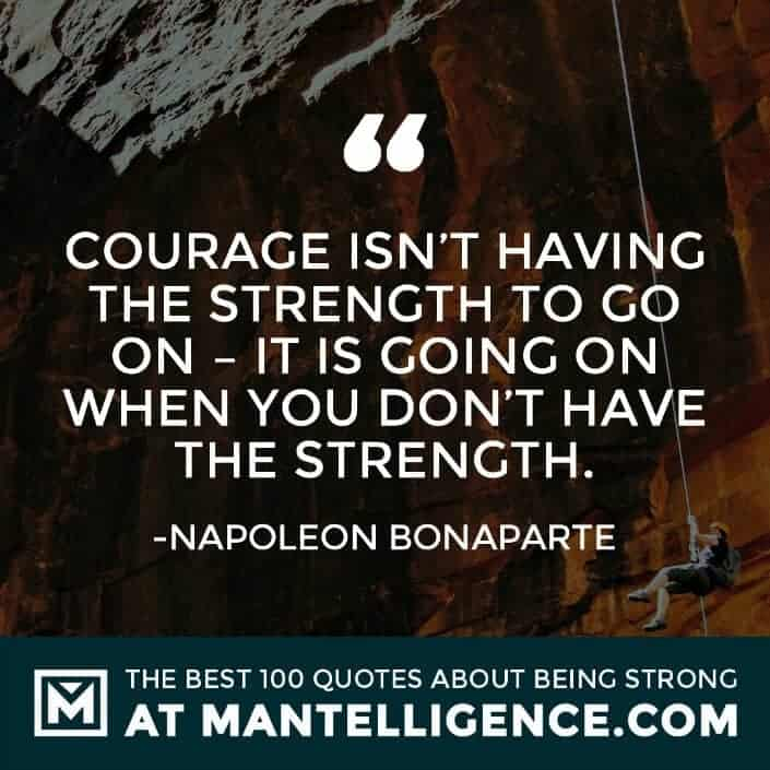 quotes about strength #96 - Courage isn't having the strength to go on – it is going on when you don't have the strength.