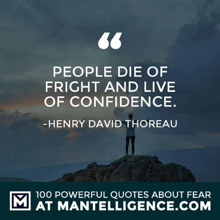 fear quotes #96 - People die of fright and live of confidence.