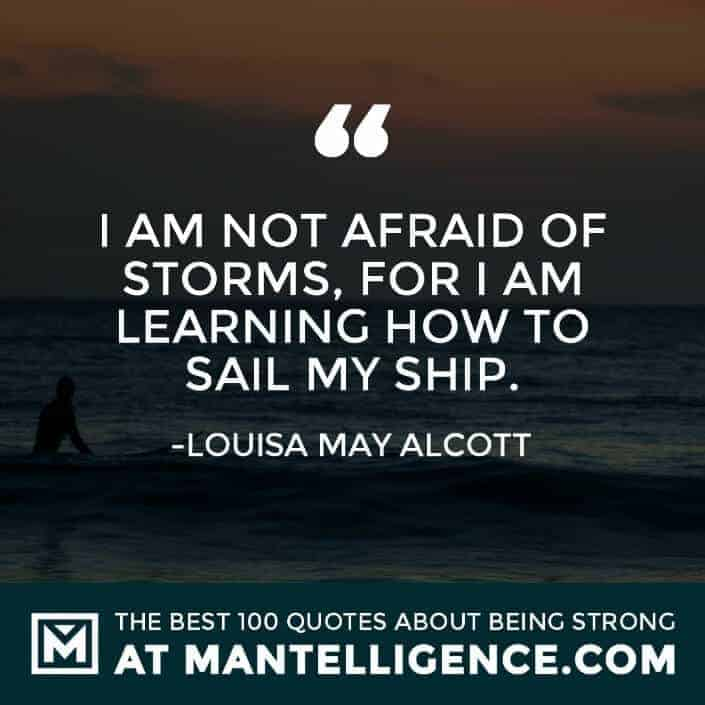 quotes about strength #97 - I am not afraid of storms, for I am learning how to sail my ship.
