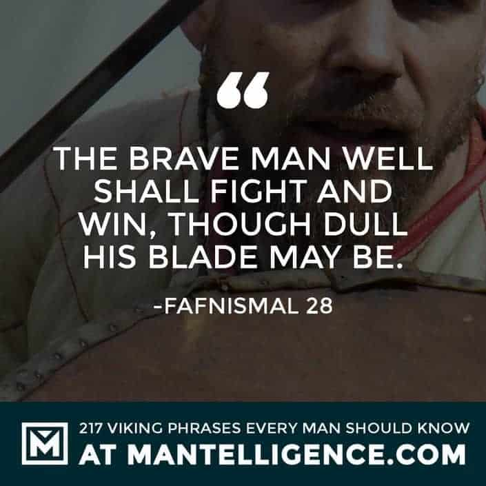 Viking Quotes - The brave man well shall fight and win, though dull his blade may be.