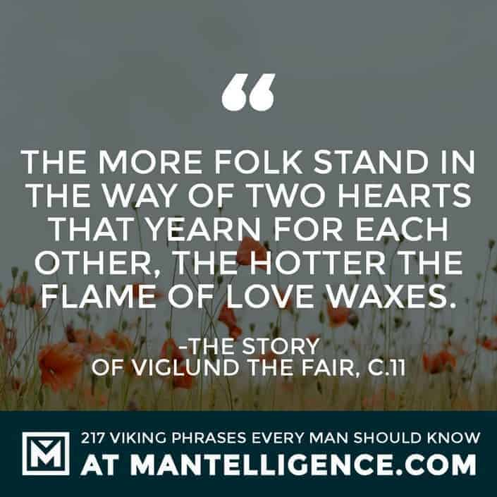 Viking Quotes - The more folk stand in the way of two hearts that yearn for each other, the hotter the flame of love waxes.