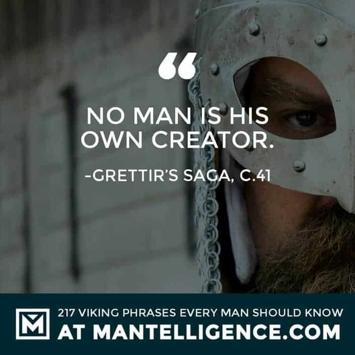 Viking Sayings and Proverbs - No man is his own creator.