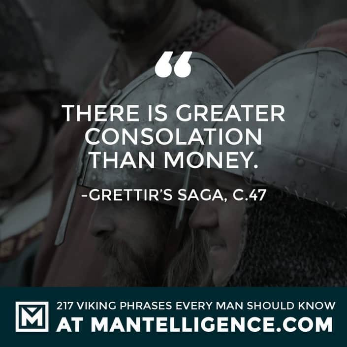 Viking Quotes - There is greater consolation than money.