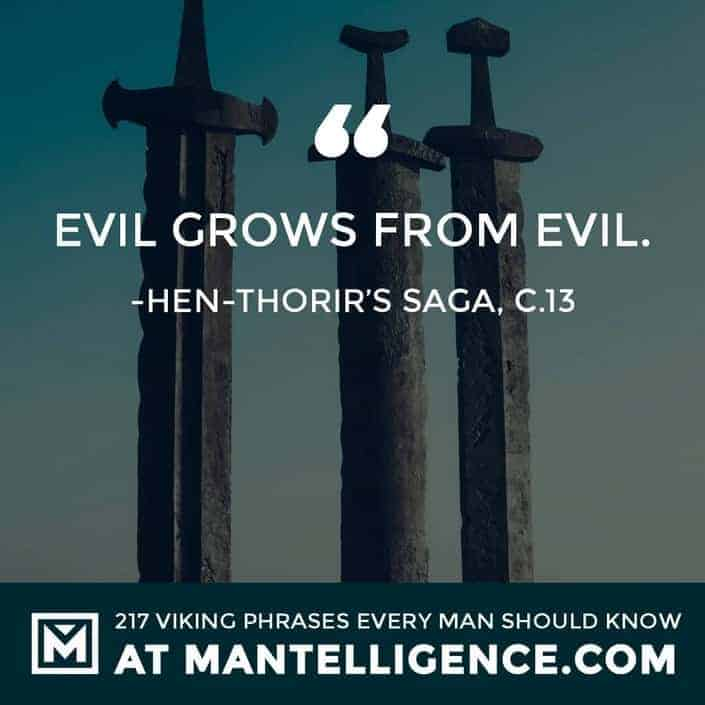 Viking Quotes - Evil grows from evil.