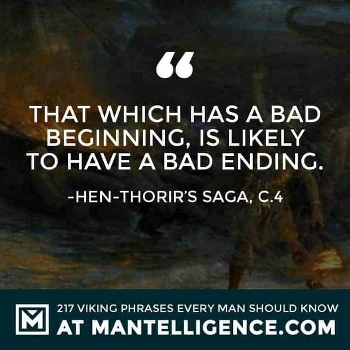 Viking Quotes - That which has a bad beginning, is likely to have a bad ending.