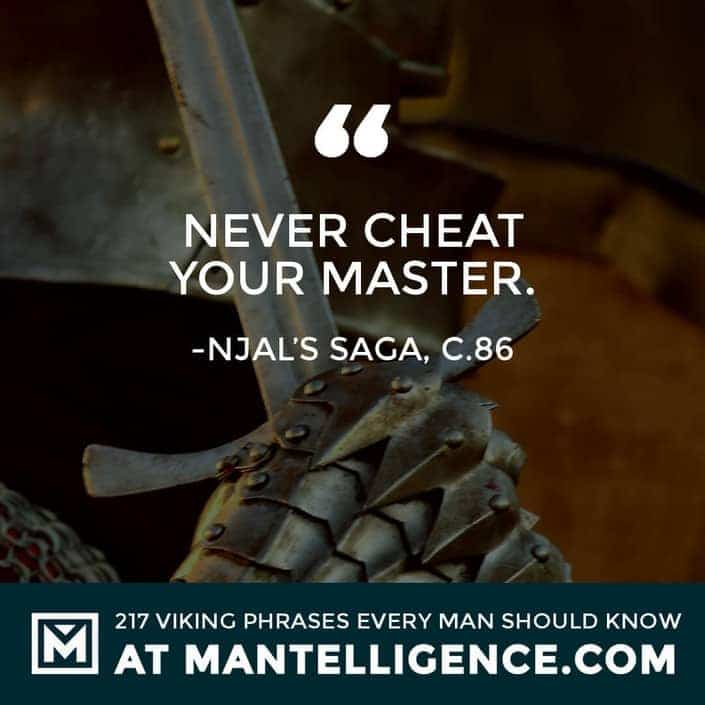 Viking Quotes - Never cheat your master.
