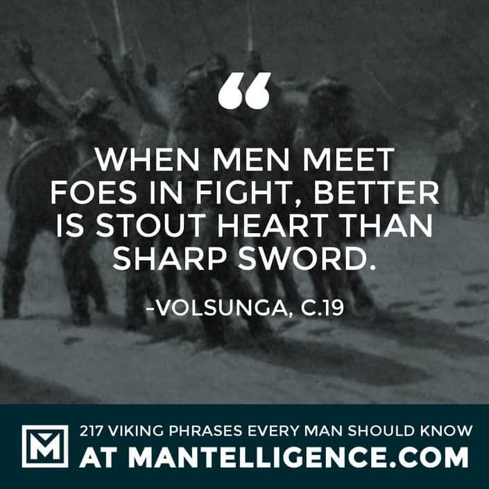 Viking Quotes - When men meet foes in fight, better is stout heart than sharp sword.