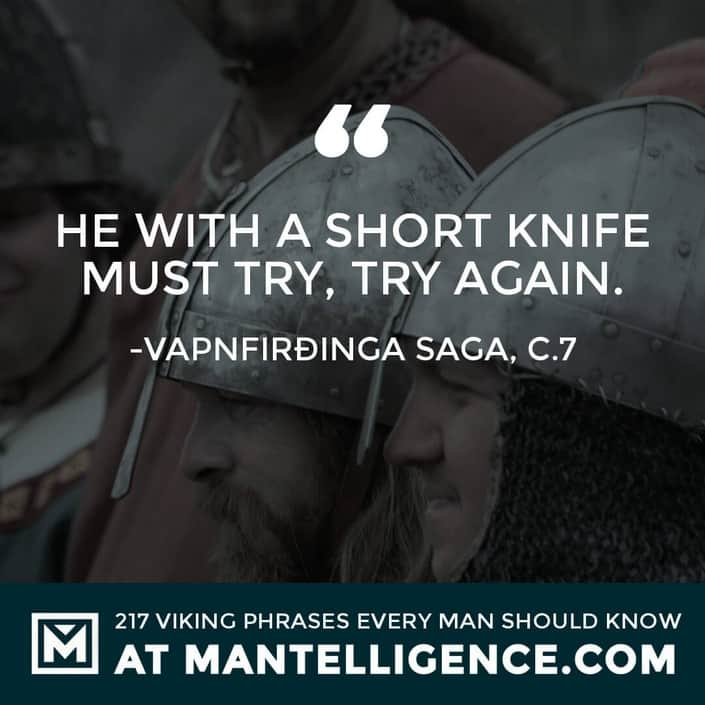 Viking Sayings and Proverbs - He with a short knife must try, try again.
