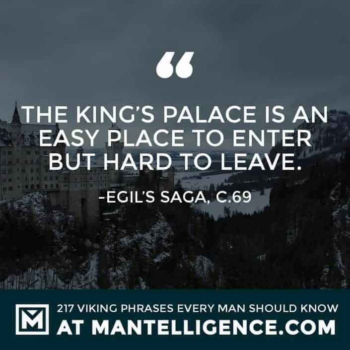 Viking Quotes - The king's palace is an easy place to enter but hard to leave.
