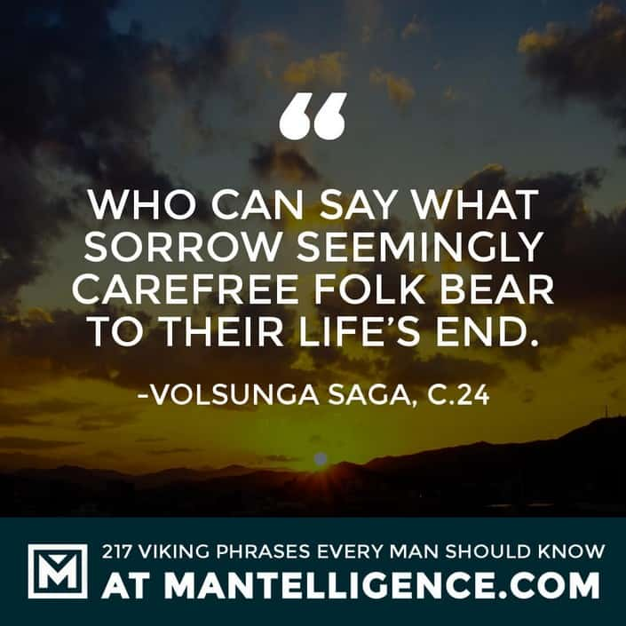 Viking Quotes - Who can say what sorrow seemingly carefree folk bear to their life's end.