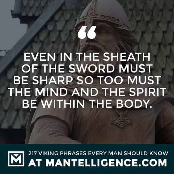 Viking Quotes - Even in the sheath the sword must be sharp – so too must the mind and the spirit be within the body.