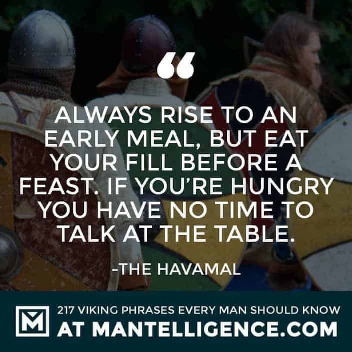 Havamal Quotes - Always rise to an early meal, but eat your fill before a feast. If you're hungry you have no time to talk at the table.