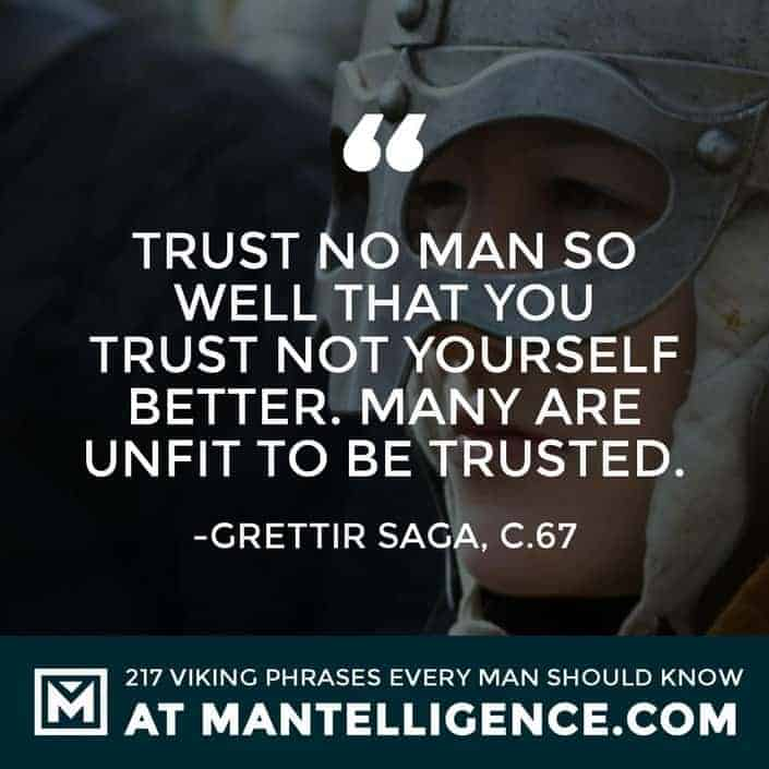 Norse Sayings and Proverbs - Trust no man so well that you trust not yourself better. Many are unfit to be trusted.
