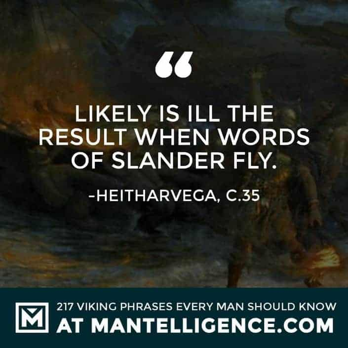 Viking Sayings and Proverbs - Likely is ill the result when words of slander fly.