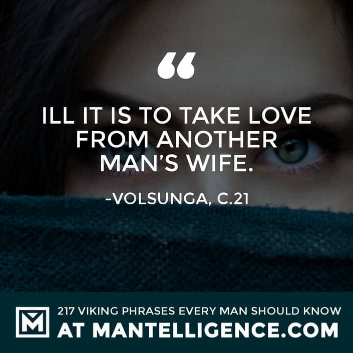 Viking Quotes - Ill it is to take love from another man's wife.