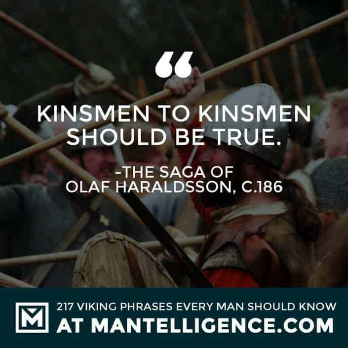 Viking Quotes - Kinsmen to kinsmen should be true.