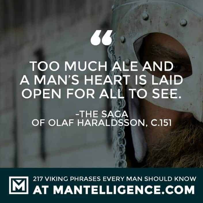 Viking Quotes - Too much ale and a man's heart is laid open for all to see.