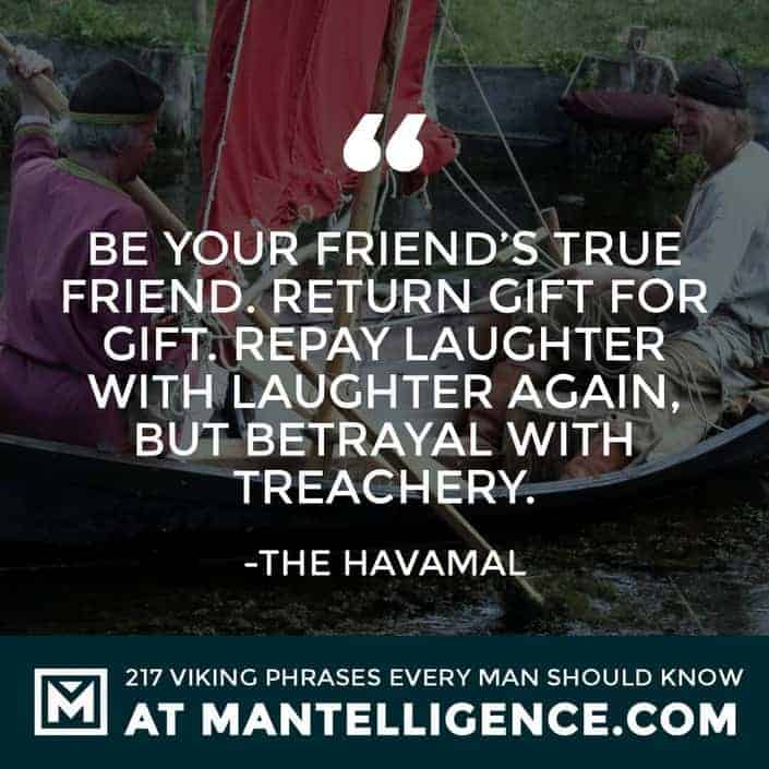 Havamal Quotes - Be your friend's true friend. Return gift for gift. Repay laughter with laughter again, but betrayal with treachery.