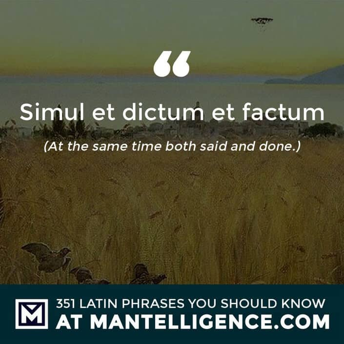 Simul et dictum et factum - At the same time both said and done.