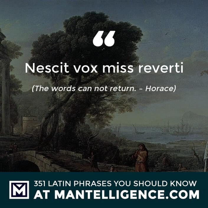 Nescit vox miss reverti - The words can not return. - Horace
