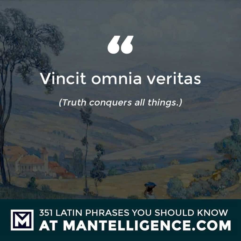 Vincit omnia veritas - Truth conquers all things.