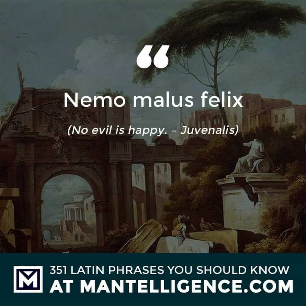 Nemo malus felix - No evil is happy. - Juvenalis