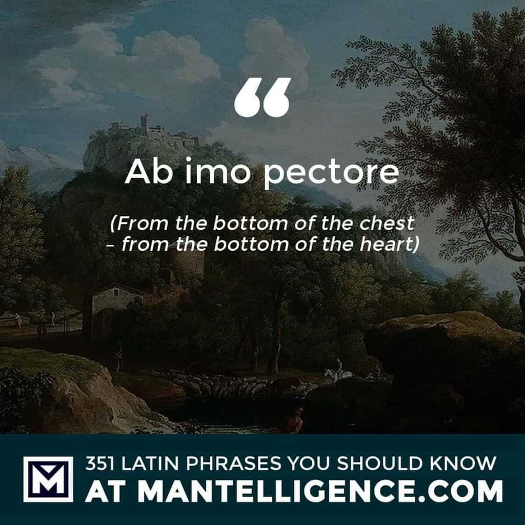 Ab imo pectore - From the bottom of the chest - from the bottom of the heart