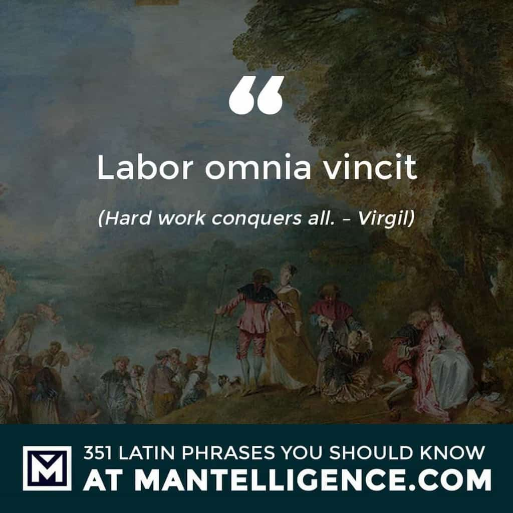 Labor omnia vincit - Hard work conquers all. - Virgil