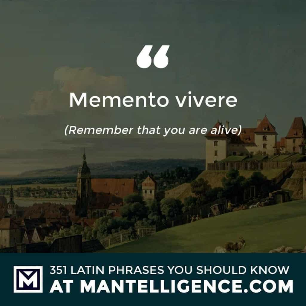 Memento vivere - Remember that you are alive